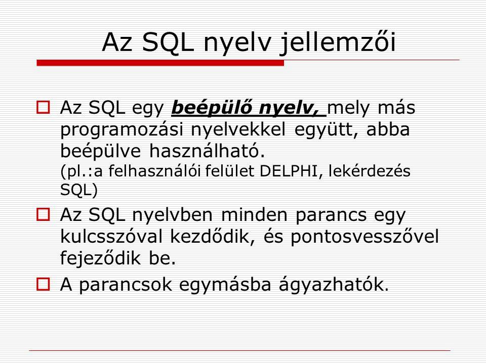 Az SQL nyelv alkotóelemei  Adatlekérdező nyelv az adatbázisból lekérdezés útján történő információnyerés  Adatdefiníciós nyelv adatbázisok és adattáblák létrehozása, törlése, szerkesztése, módosítása  Adatmanipulációs nyelv az adattáblák karbantartása  Adatvezérlő nyelv jogosultságok és tranzakciók kezelése