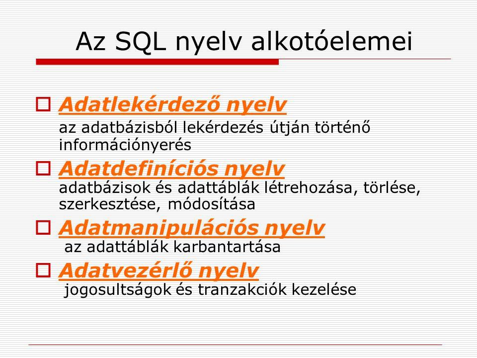 Az SQL nyelv alkotóelemei  Adatlekérdező nyelv az adatbázisból lekérdezés útján történő információnyerés  Adatdefiníciós nyelv adatbázisok és adattá