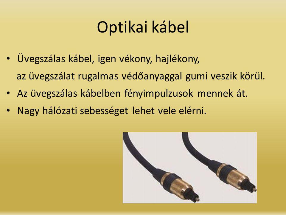 Optikai kábel Üvegszálas kábel, igen vékony, hajlékony, az üvegszálat rugalmas védőanyaggal gumi veszik körül. Az üvegszálas kábelben fényimpulzusok m