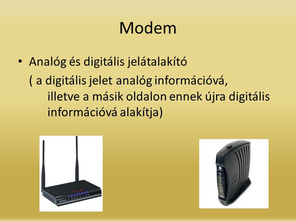 Modem Analóg és digitális jelátalakító ( a digitális jelet analóg információvá, illetve a másik oldalon ennek újra digitális információvá alakítja)