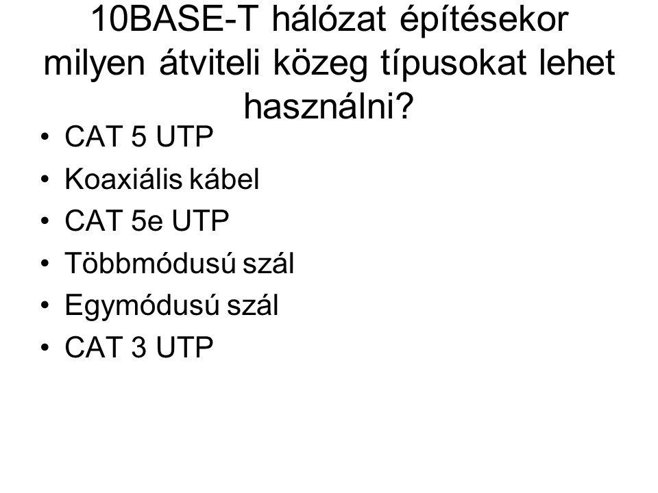 10BASE-T hálózat építésekor milyen átviteli közeg típusokat lehet használni? CAT 5 UTP Koaxiális kábel CAT 5e UTP Többmódusú szál Egymódusú szál CAT 3