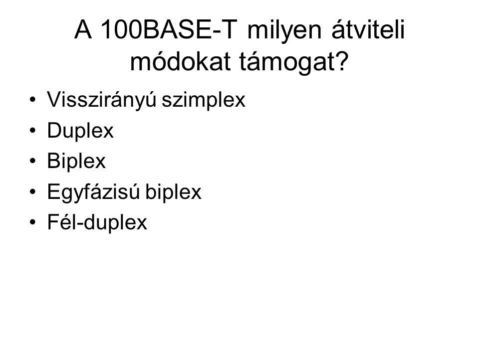A 100BASE-T milyen átviteli módokat támogat? Visszirányú szimplex Duplex Biplex Egyfázisú biplex Fél-duplex