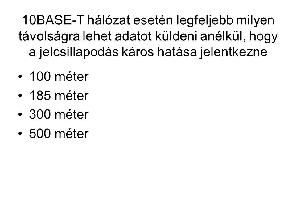 10BASE-T hálózat esetén legfeljebb milyen távolságra lehet adatot küldeni anélkül, hogy a jelcsillapodás káros hatása jelentkezne 100 méter 185 méter