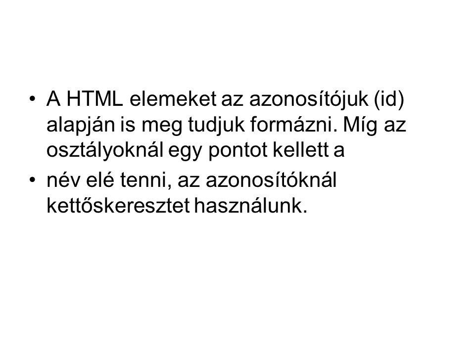 A HTML elemeket az azonosítójuk (id) alapján is meg tudjuk formázni.
