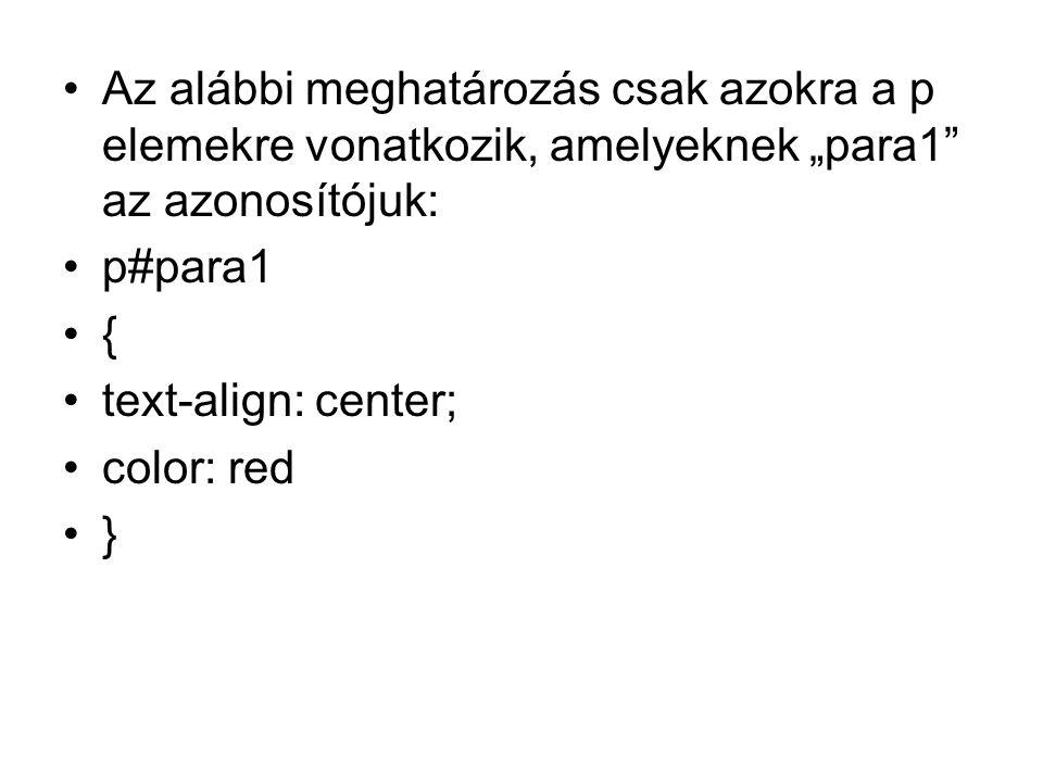 """Az alábbi meghatározás csak azokra a p elemekre vonatkozik, amelyeknek """"para1 az azonosítójuk: p#para1 { text-align: center; color: red }"""