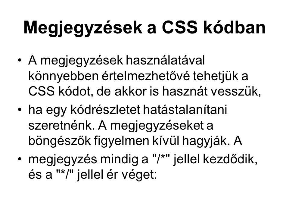 Megjegyzések a CSS kódban A megjegyzések használatával könnyebben értelmezhetővé tehetjük a CSS kódot, de akkor is hasznát vesszük, ha egy kódrészletet hatástalanítani szeretnénk.
