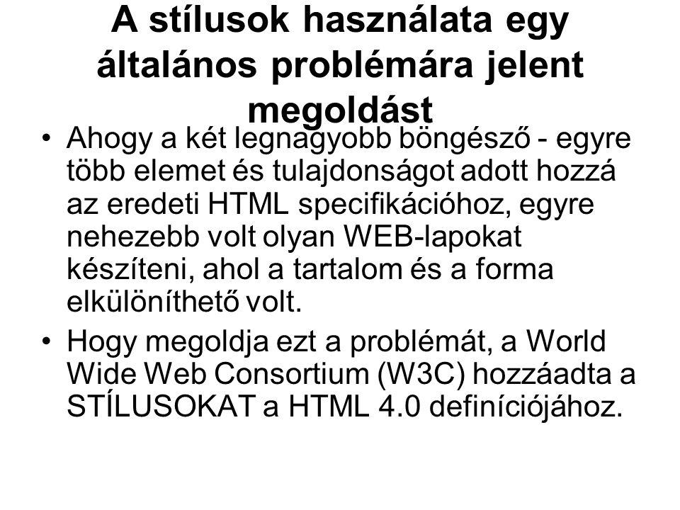 A stíluslapok használatával munkát és időt takaríthatunk meg A stíluslapok – csakúgy, mint a HTML 3.2-ben a font elem és a color tulajdonság - azt határozzák meg, hogy HOGYAN jelenjenek meg a HTML elemek.