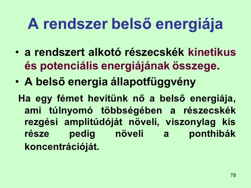 78 A rendszer belső energiája a rendszert alkotó részecskék kinetikus és potenciális energiájának összege. A belső energia állapotfüggvény Ha egy féme