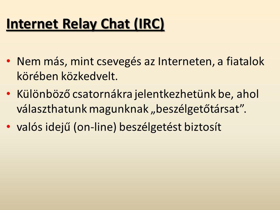Internet Relay Chat (IRC) Nem más, mint csevegés az Interneten, a fiatalok körében közkedvelt. Különböző csatornákra jelentkezhetünk be, ahol választh