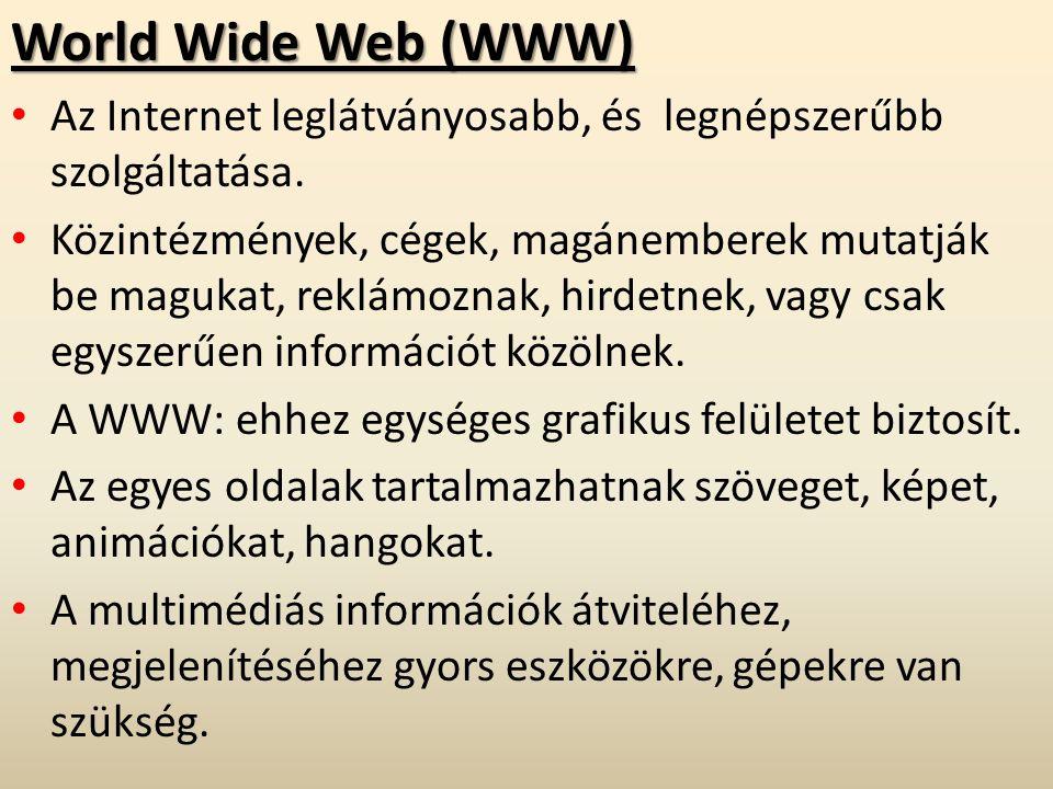 World Wide Web (WWW) Az Internet leglátványosabb, és legnépszerűbb szolgáltatása. Közintézmények, cégek, magánemberek mutatják be magukat, reklámoznak