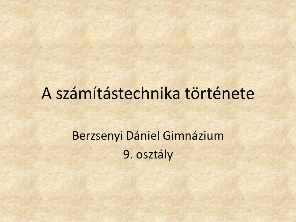 A számítástechnika története Berzsenyi Dániel Gimnázium 9. osztály