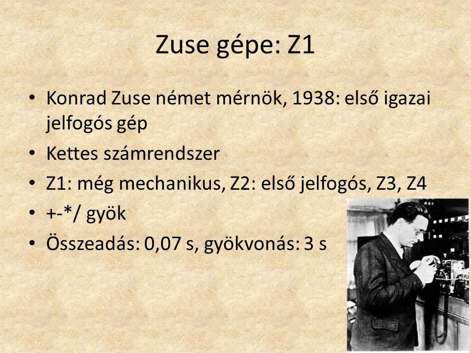 Zuse gépe: Z1 Konrad Zuse német mérnök, 1938: első igazai jelfogós gép Kettes számrendszer Z1: még mechanikus, Z2: első jelfogós, Z3, Z4 +-*/ gyök Összeadás: 0,07 s, gyökvonás: 3 s