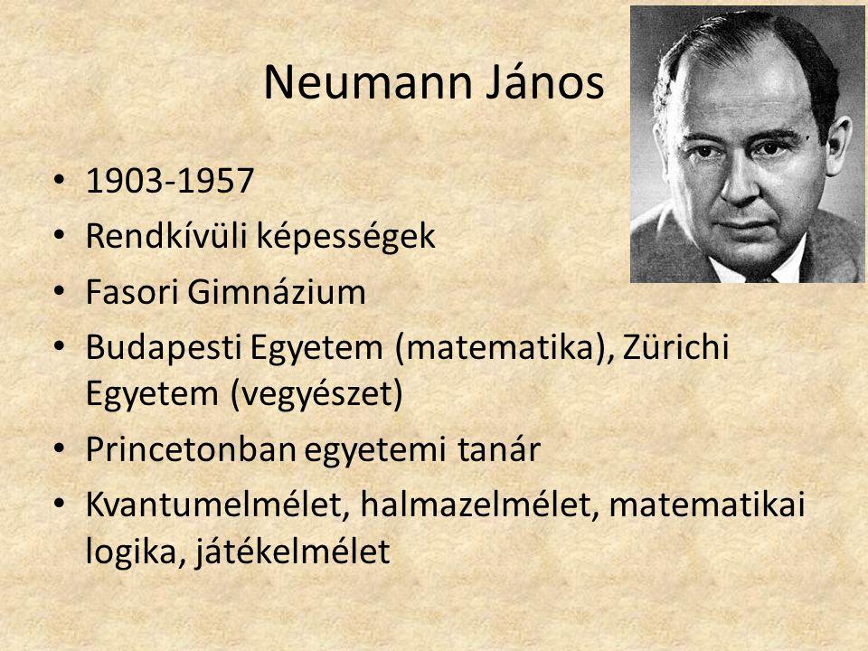 Neumann János 1903-1957 Rendkívüli képességek Fasori Gimnázium Budapesti Egyetem (matematika), Zürichi Egyetem (vegyészet) Princetonban egyetemi tanár Kvantumelmélet, halmazelmélet, matematikai logika, játékelmélet