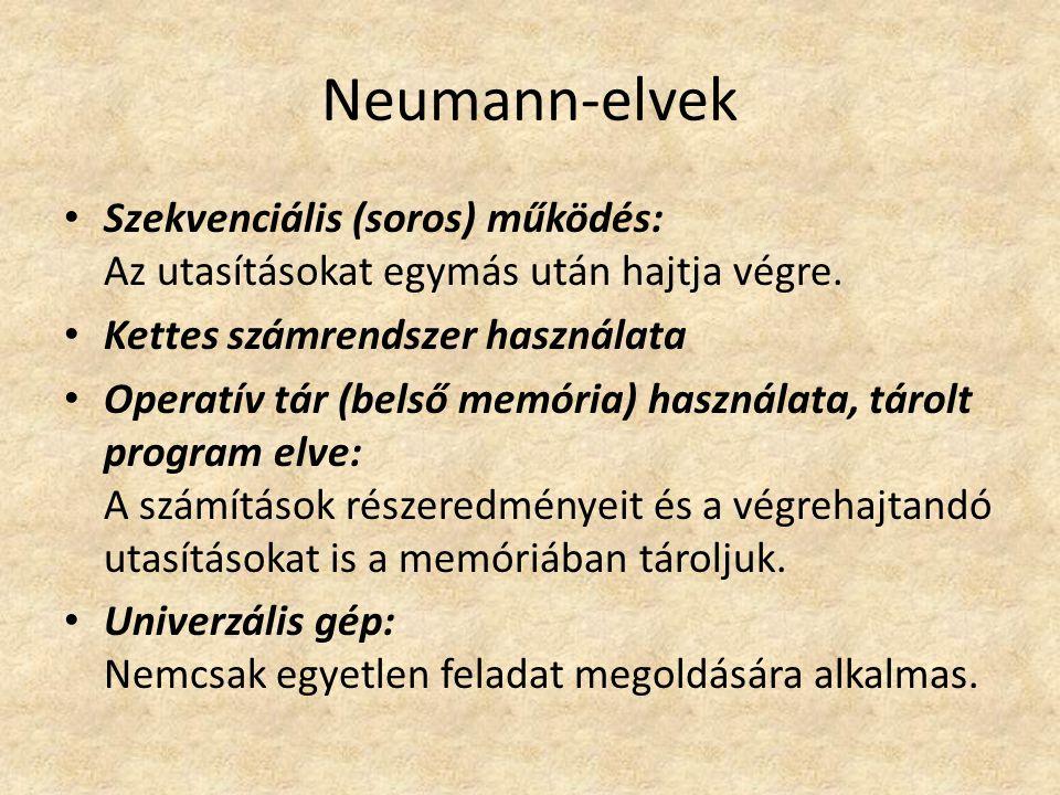 Neumann-elvek Szekvenciális (soros) működés: Az utasításokat egymás után hajtja végre.