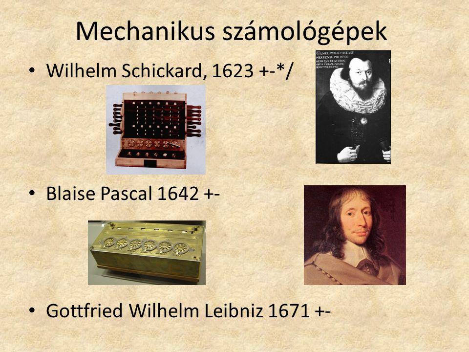 Mechanikus számológépek Wilhelm Schickard, 1623 +-*/ Blaise Pascal 1642 +- Gottfried Wilhelm Leibniz 1671 +-