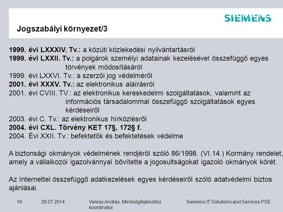 Veress András, Minőségfejlesztési koordinátor Siemens IT Solutions and Services PSE 28.07.201416 Jogszabályi környezet/3 1999. évi LXXXIV. Tv.: a közú