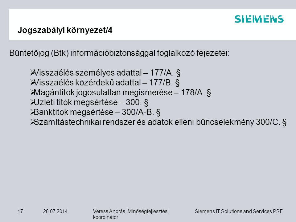 Veress András, Minőségfejlesztési koordinátor Siemens IT Solutions and Services PSE 28.07.201417 Jogszabályi környezet/4 Büntetőjog (Btk) információbi