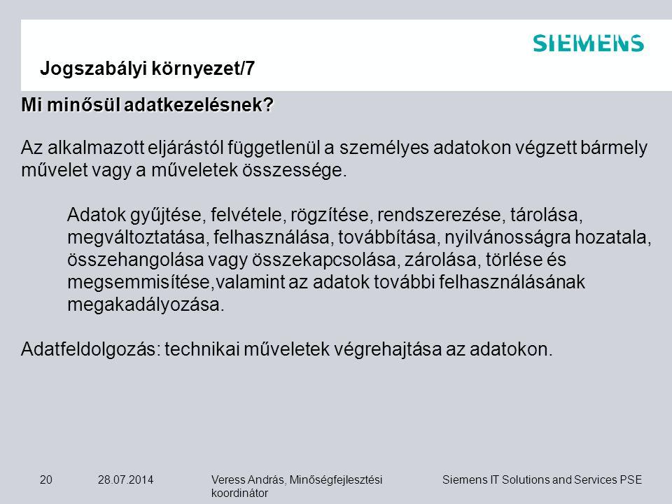 Veress András, Minőségfejlesztési koordinátor Siemens IT Solutions and Services PSE 28.07.201420 Jogszabályi környezet/7 Mi minősül adatkezelésnek? Az