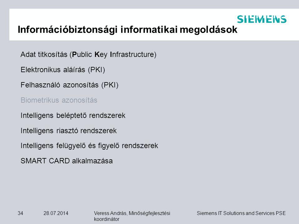 Veress András, Minőségfejlesztési koordinátor Siemens IT Solutions and Services PSE 28.07.201434 Információbiztonsági informatikai megoldások Adat tit
