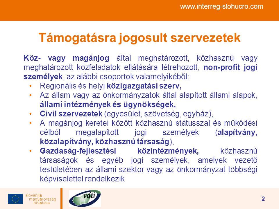www.interreg-slohucro.com 2 Támogatásra jogosult szervezetek Köz- vagy magánjog által meghatározott, közhasznú vagy meghatározott közfeladatok ellátás