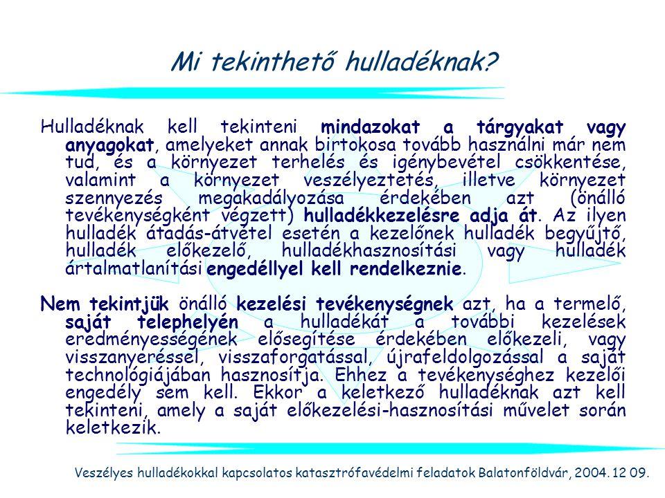 Veszélyes hulladékokkal kapcsolatos katasztrófavédelmi feladatok Balatonföldvár, 2004. 12 09. Mi tekinthető hulladéknak? Hulladéknak kell tekinteni mi