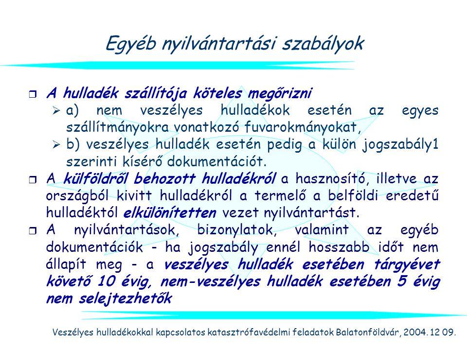 Veszélyes hulladékokkal kapcsolatos katasztrófavédelmi feladatok Balatonföldvár, 2004. 12 09. Egyéb nyilvántartási szabályok  A hulladék szállítója k