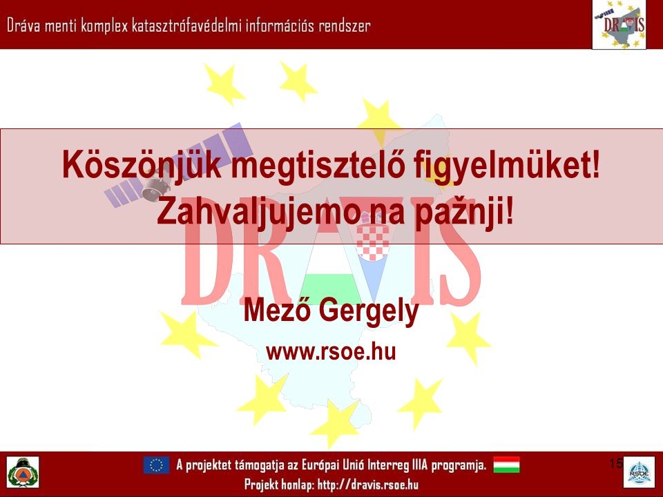 15 Köszönjük megtisztelő figyelmüket! Zahvaljujemo na pažnji! Mező Gergely www.rsoe.hu