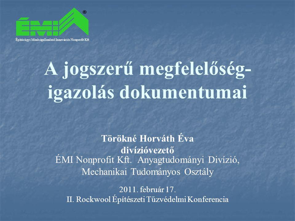 A jogszerű megfelelőség- igazolás dokumentumai Törökné Horváth Éva divízióvezető ÉMI Nonprofit Kft.