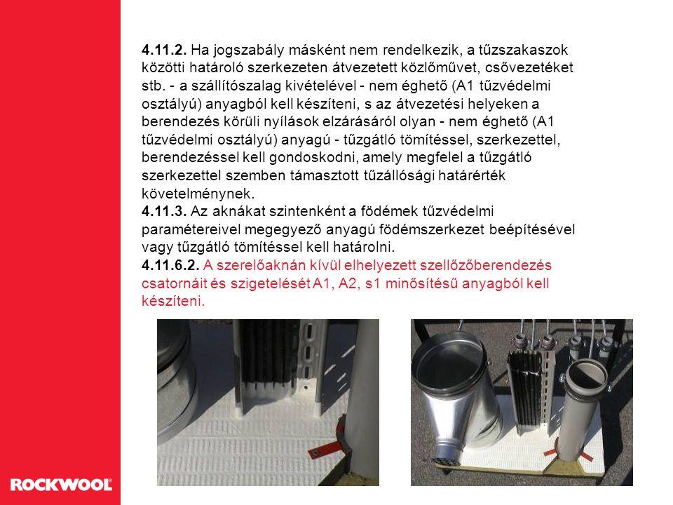 4.11.2. Ha jogszabály másként nem rendelkezik, a tűzszakaszok közötti határoló szerkezeten átvezetett közlőművet, csővezetéket stb. - a szállítószalag