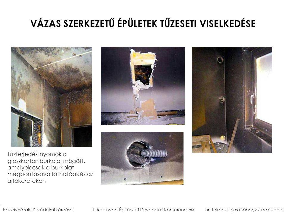 VÁZAS SZERKEZETŰ ÉPÜLETEK TŰZESETI VISELKEDÉSE Tűzterjedési nyomok a gipszkarton burkolat mögött, amelyek csak a burkolat megbontásával láthatóak és a
