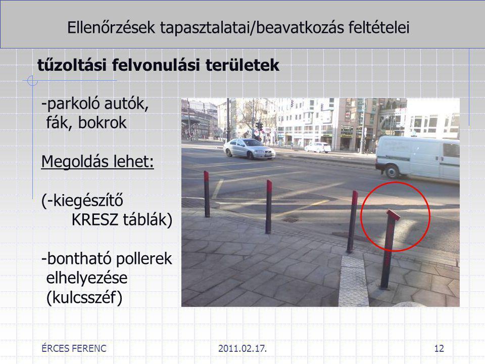 ÉRCES FERENC2011.02.17.12 Ellenőrzések tapasztalatai/beavatkozás feltételei tűzoltási felvonulási területek -parkoló autók, fák, bokrok Megoldás lehet