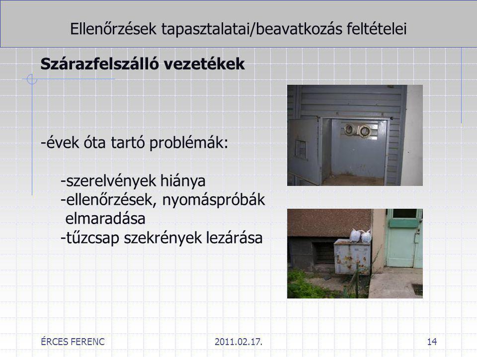 ÉRCES FERENC2011.02.17.14 Ellenőrzések tapasztalatai/beavatkozás feltételei Szárazfelszálló vezetékek -évek óta tartó problémák: -szerelvények hiánya