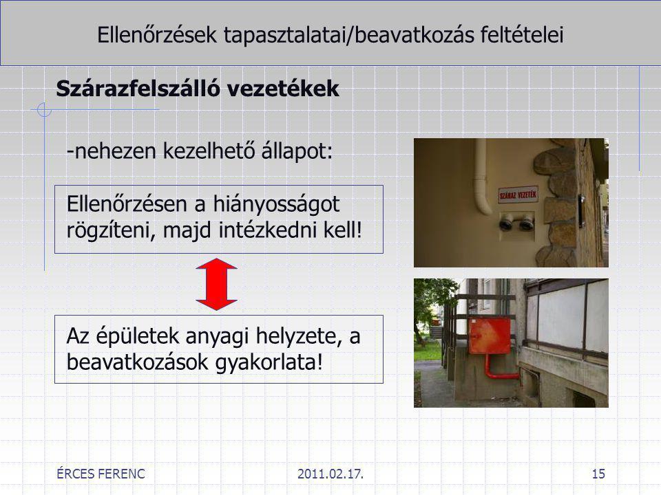 ÉRCES FERENC2011.02.17.15 Ellenőrzések tapasztalatai/beavatkozás feltételei Szárazfelszálló vezetékek -nehezen kezelhető állapot: Ellenőrzésen a hiány