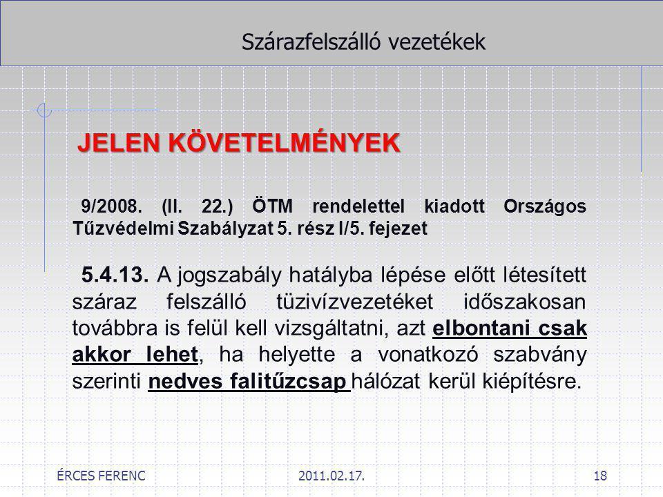 ÉRCES FERENC2011.02.17.18 Szárazfelszálló vezetékek JELEN KÖVETELMÉNYEK 9/2008. (II. 22.) ÖTM rendelettel kiadott Országos Tűzvédelmi Szabályzat 5. ré