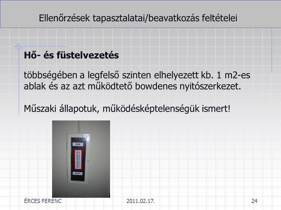 ÉRCES FERENC2011.02.17.24 Ellenőrzések tapasztalatai/beavatkozás feltételei Hő- és füstelvezetés többségében a legfelső szinten elhelyezett kb. 1 m2-e