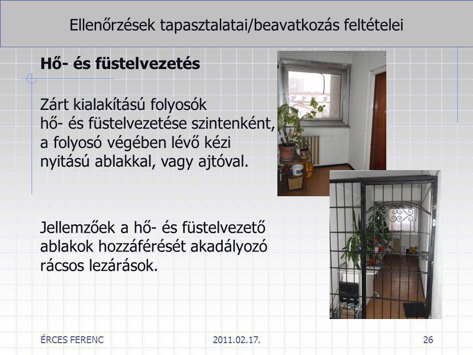 ÉRCES FERENC2011.02.17.26 Ellenőrzések tapasztalatai/beavatkozás feltételei Hő- és füstelvezetés Zárt kialakítású folyosók hő- és füstelvezetése szint