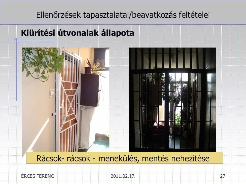 ÉRCES FERENC2011.02.17.27 Ellenőrzések tapasztalatai/beavatkozás feltételei Kiürítési útvonalak állapota Rácsok- rácsok - menekülés, mentés nehezítése