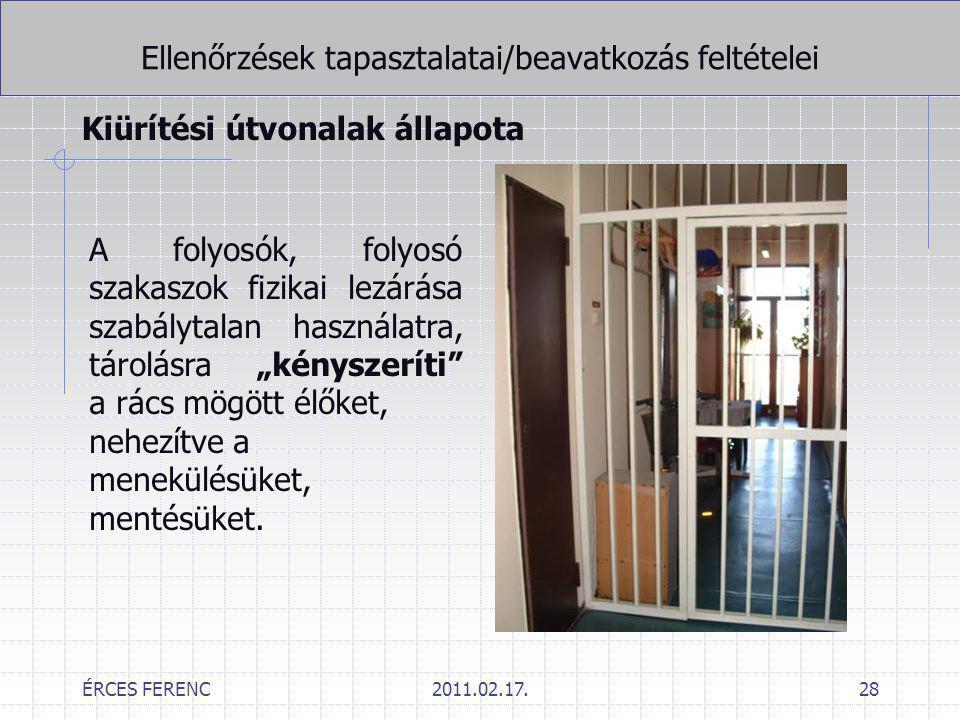 ÉRCES FERENC2011.02.17.28 Ellenőrzések tapasztalatai/beavatkozás feltételei Kiürítési útvonalak állapota A folyosók, folyosó szakaszok fizikai lezárás