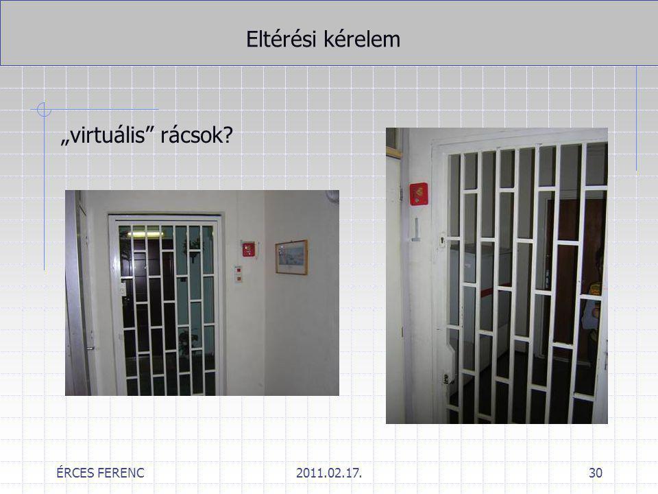 """ÉRCES FERENC2011.02.17.30 Eltérési kérelem """"virtuális"""" rácsok?"""