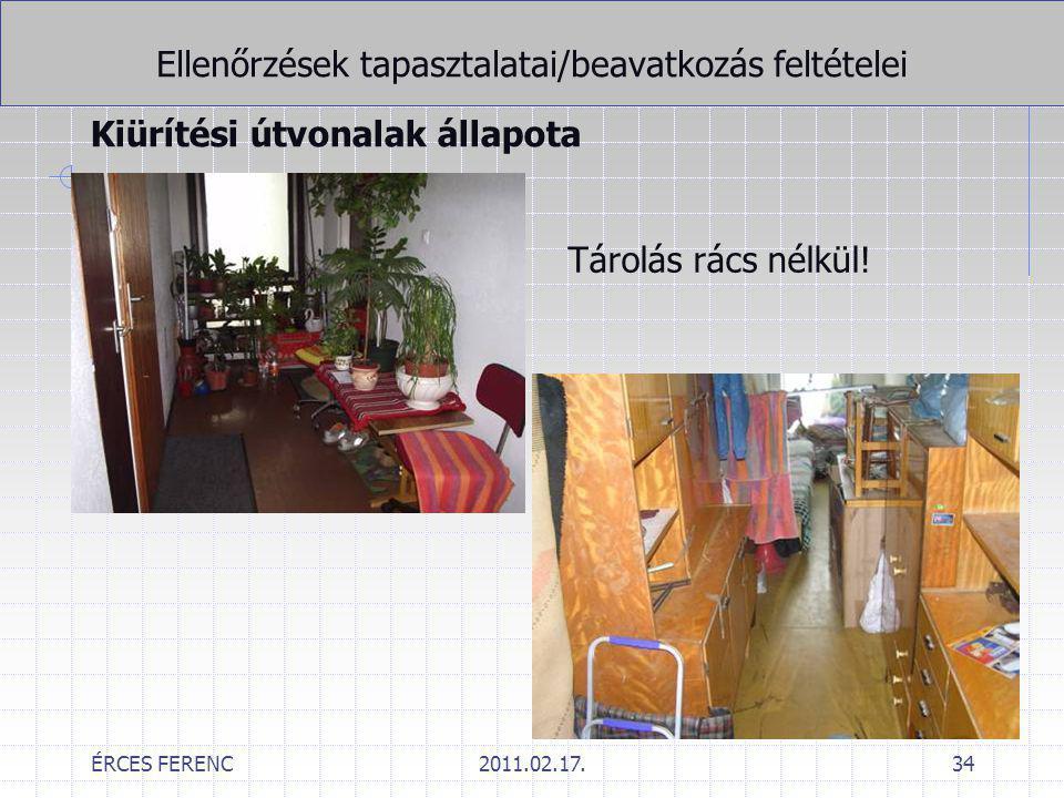 ÉRCES FERENC2011.02.17.34 Ellenőrzések tapasztalatai/beavatkozás feltételei Kiürítési útvonalak állapota Tárolás rács nélkül!