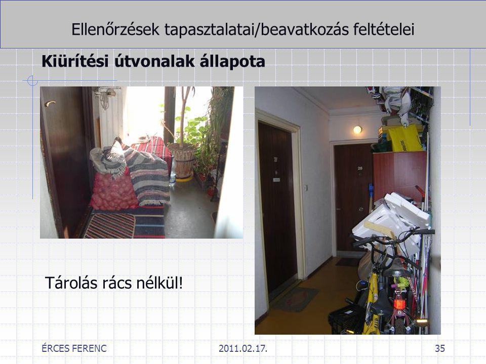 ÉRCES FERENC2011.02.17.35 Ellenőrzések tapasztalatai/beavatkozás feltételei Kiürítési útvonalak állapota Tárolás rács nélkül!