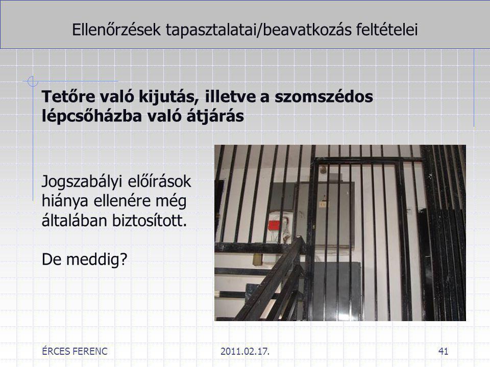 ÉRCES FERENC2011.02.17.41 Ellenőrzések tapasztalatai/beavatkozás feltételei Tetőre való kijutás, illetve a szomszédos lépcsőházba való átjárás Jogszab