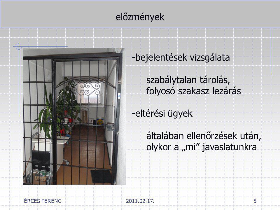 ÉRCES FERENC2011.02.17.5 előzmények -bejelentések vizsgálata szabálytalan tárolás, folyosó szakasz lezárás -eltérési ügyek általában ellenőrzések után