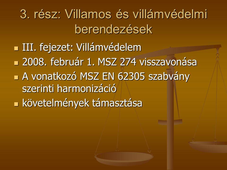 3. rész: Villamos és villámvédelmi berendezések III. fejezet: Villámvédelem III. fejezet: Villámvédelem 2008. február 1. MSZ 274 visszavonása 2008. fe