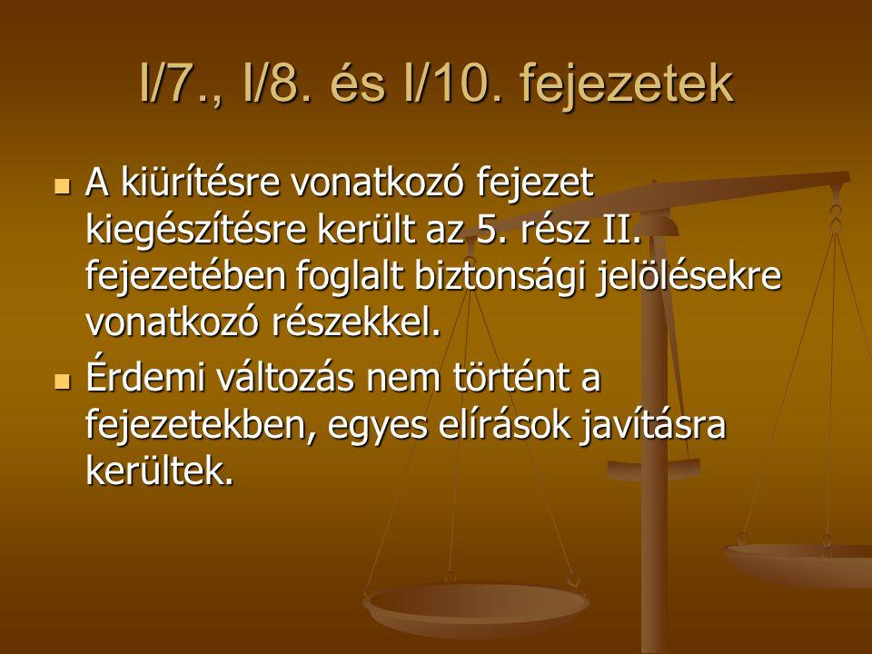 I/7., I/8. és I/10. fejezetek A kiürítésre vonatkozó fejezet kiegészítésre került az 5. rész II. fejezetében foglalt biztonsági jelölésekre vonatkozó