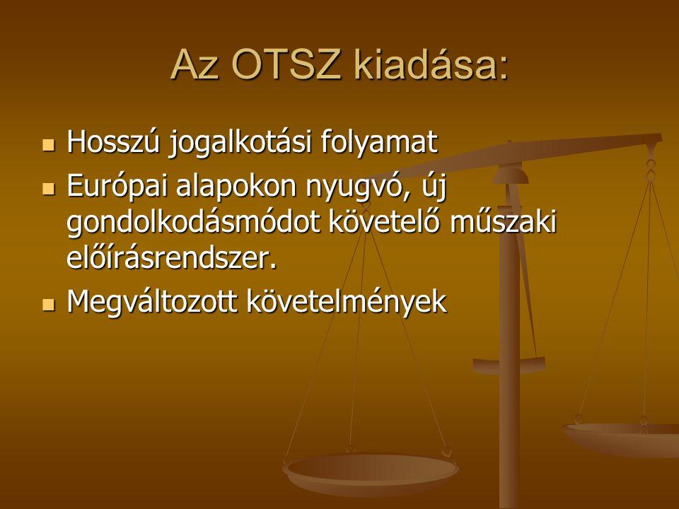 Az OTSZ kiadása: Hosszú jogalkotási folyamat Hosszú jogalkotási folyamat Európai alapokon nyugvó, új gondolkodásmódot követelő műszaki előírásrendszer