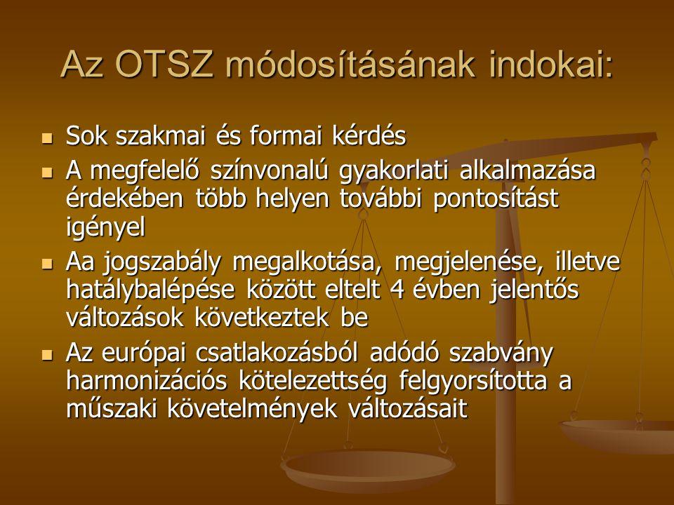 Az OTSZ módosításának indokai: Sok szakmai és formai kérdés Sok szakmai és formai kérdés A megfelelő színvonalú gyakorlati alkalmazása érdekében több