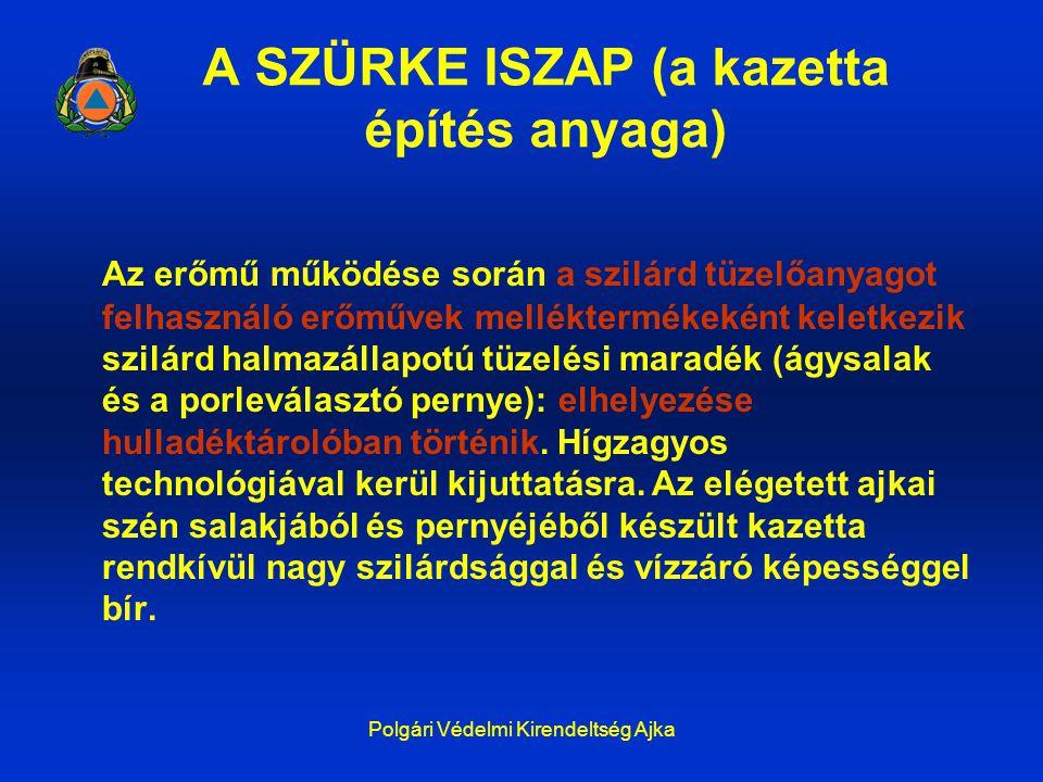 Polgári Védelmi Kirendeltség Ajka A SZÜRKE ISZAP (a kazetta építés anyaga) Az erőmű működése során a szilárd tüzelőanyagot felhasználó erőművek mellék