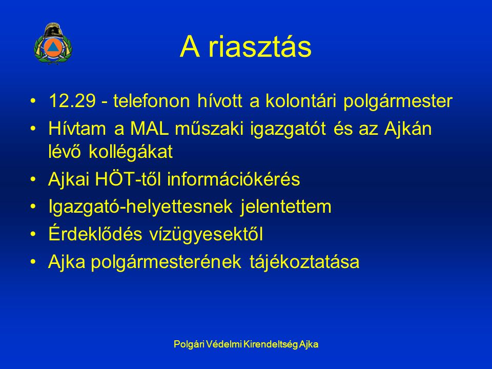 A riasztás 12.29 - telefonon hívott a kolontári polgármester Hívtam a MAL műszaki igazgatót és az Ajkán lévő kollégákat Ajkai HÖT-től információkérés