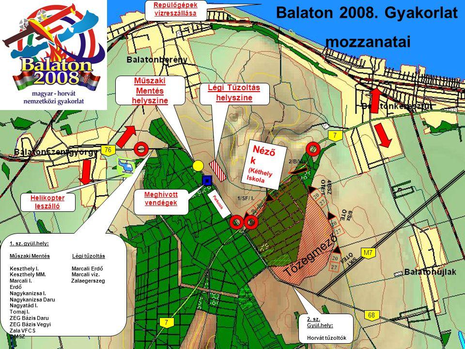 Balaton 2008.Gyakorlat mozzanatai 1. sz. gyül.hely: Műszaki Mentés Légi tűzoltás Keszthely I.